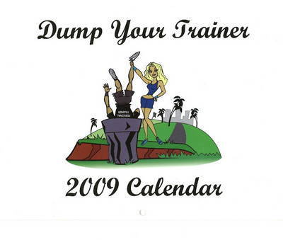 Dump Your Trainer 2009 Calendar by Marc Paulsen