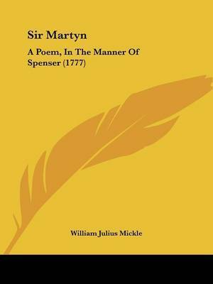 Sir Martyn: A Poem, In The Manner Of Spenser (1777) by William Julius Mickle