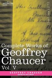 Complete Works of Geoffrey Chaucer, Vol. V by Geoffrey Chaucer