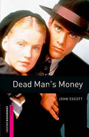 Oxford Bookworms Library: Starter Level:: Dead Man's Money by John Escott