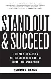 Stand Out & Succeed: Discover Your Passion, Accelerate YourCareer And Become Recession Proof by Christy Frank