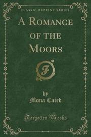 A Romance of the Moors (Classic Reprint) by Mona Caird
