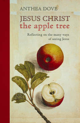 Jesus Christ the Apple Tree by Anthea Dove