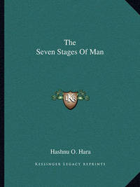 The Seven Stages of Man by Hashnu O. Hara