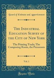 The Industrial Education Survey of the City of New York, Vol. 1 by Board of Estimate and Apportionment image