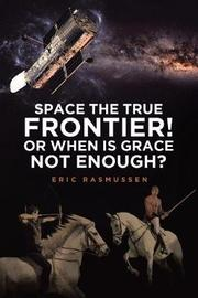Space the True Frontier! or When Is Grace Not Enough? by Eric Rasmussen