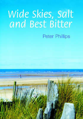 Wide Skies, Salt and Best Bitter by Peter Phillips