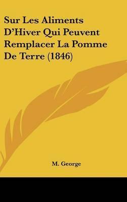 Sur Les Aliments D'Hiver Qui Peuvent Remplacer La Pomme de Terre (1846) by M George