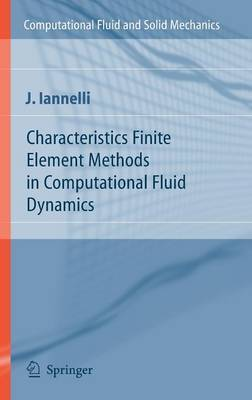 Characteristics Finite Element Methods in Computational Fluid Dynamics by Joe Iannelli