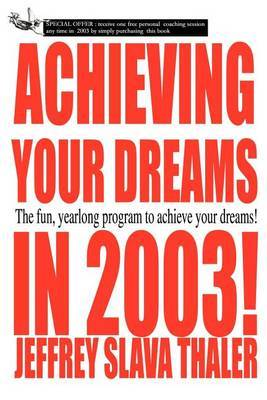 Achieving Your Dreams in 2003!: The Fun, Yearlong Program to Achieve Your Dreams! by Jeffrey Slava Thaler image