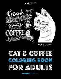 Cat & Coffee Coloring Book for Adults by Art Therapy Coloring