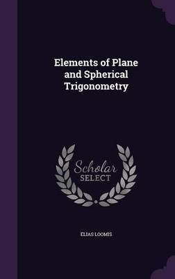 Elements of Plane and Spherical Trigonometry by Elias Loomis image