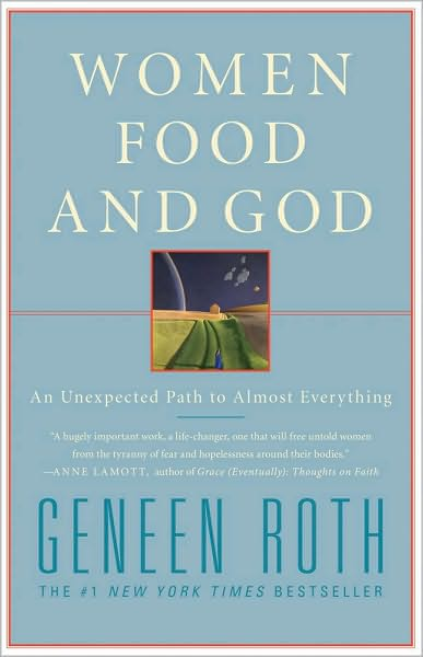 Women, Food, and God: An Unexpected Path to Almost Everything by Geneen Roth image