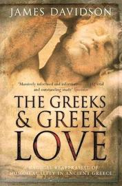 The Greeks and Greek Love: A Radical Reappraisal of Homosexuality in Ancient Greece by James Davidson