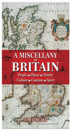A Miscellany of Britain: People, Places, History, Culture, Customs, Sport by Tom O'Meara image