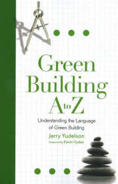 Green Building A to Z by Jerry Yudelson