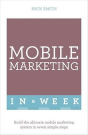 Mobile Marketing In A Week by Nick Smith