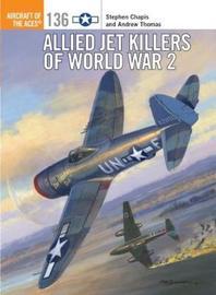 Allied Jet Killers of World War 2 by Stephen Chapis