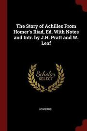 The Story of Achilles from Homer's Iliad, Ed. with Notes and Intr. by J.H. Pratt and W. Leaf by . Homerus image