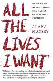 All the Lives I Want by Alana Massey