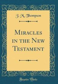 Miracles in the New Testament (Classic Reprint) by J.M. Thompson image