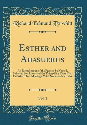 Esther and Ahasuerus, Vol. 1 by Richard Edmund Tyrwhitt