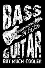 Bass A Lot Like Guitar But Much Cooler by Tsexpressive Publishing image