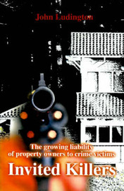 Invited Killers: The Growing Liability of Property Owners to Crime Victims by John P. Ludington image