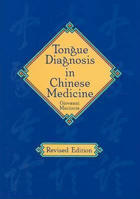 Tongue Diagnosis in Chinese Medicine by Giovanni Maciocia