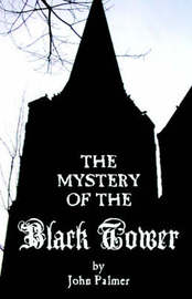 Mystery of the Black Tower by John Palmer