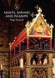 Saints, Shrines and Pilgrims by Roger Rosewell