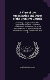 A View of the Organization and Order of the Primitive Church by Alonzo Bowen Chapin image