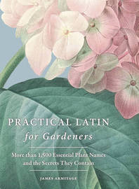 Practical Latin for Gardeners by James Armitage