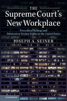 The Supreme Court's New Workplace by Joseph A Seiner