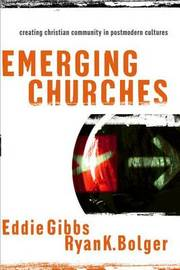 Emerging Churches: Creating Christian Community in Postmodern Cultures by Eddie Gibbs