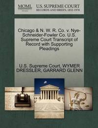 Chicago & N. W. R. Co. V. Nye-Schneider-Fowler Co. U.S. Supreme Court Transcript of Record with Supporting Pleadings by Wymer Dressler