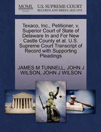 Texaco, Inc., Petitioner, V. Superior Court of State of Delaware in and for New Castle County et al. U.S. Supreme Court Transcript of Record with Supporting Pleadings by James M Tunnell