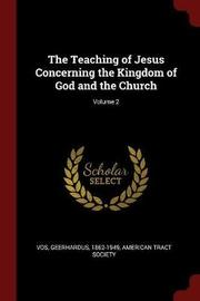 The Teaching of Jesus Concerning the Kingdom of God and the Church; Volume 2 by Geerhardus Vos