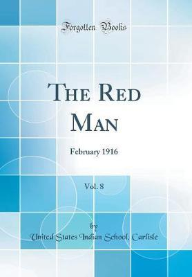 The Red Man, Vol. 8 by United States Indian School Carlisle
