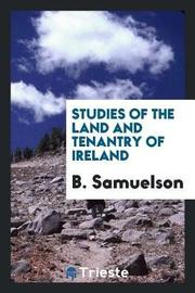 Studies of the Land and Tenantry of Ireland by B Samuelson image