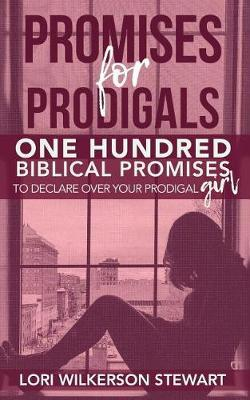 Promises for Prodigals by Lori Wilkerson Stewart