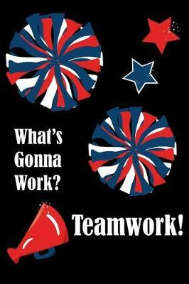 What's Gonna Work? Teamwork! by Team Excellence Publishing