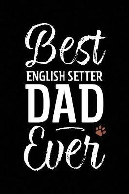 Best English Setter Dad Ever by Arya Wolfe
