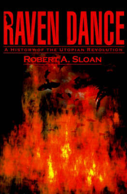 Raven Dance: A History of the Utopian Revolution by Robert A. Sloan image