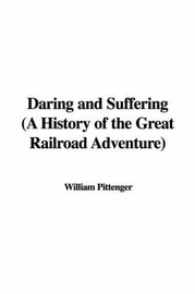 Daring and Suffering (a History of the Great Railroad Adventure) by Lieut William Pittenger image