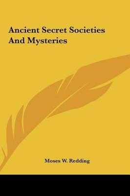 Ancient Secret Societies and Mysteries by Moses Wolcott Redding image