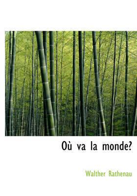 Ou Va La Monde? by Walther Rathenau