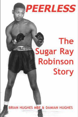 Peerless: The Sugar Ray Robinson Story by Brian Hughes