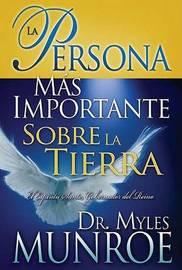 La Persona Mas Importante Sobre la Tierra by Myles Munroe