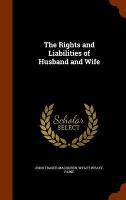 The Rights and Liabilities of Husband and Wife by John Fraser Macqueen image